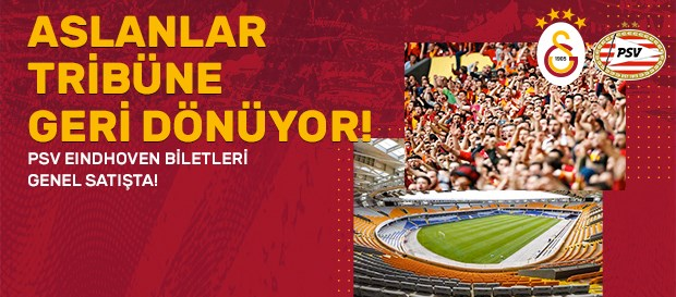 Galatasaray - PSV Eindhoven maçı biletleri satışta!