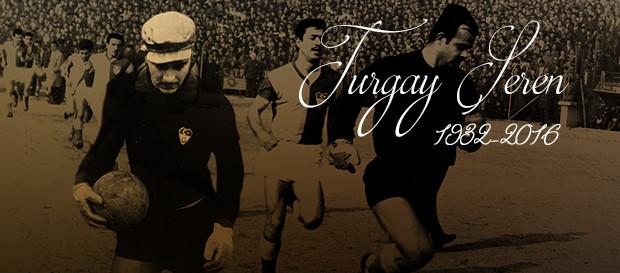 Turgay Şeren'i saygı ve özlemle anıyoruz