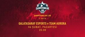 Maça Doğru | Galatasaray Esports - Team AURORA