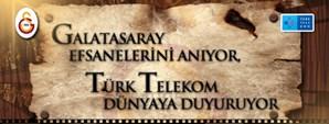 Galatasaray Efsanelerini Anıyor Türk Telekom Dünyaya Duyuruyor